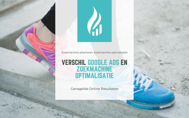 Verschil Google Ads en Zoekmachine optimalisatie
